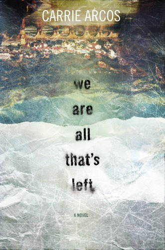 We Are All Thats Left by Carrie Arcos